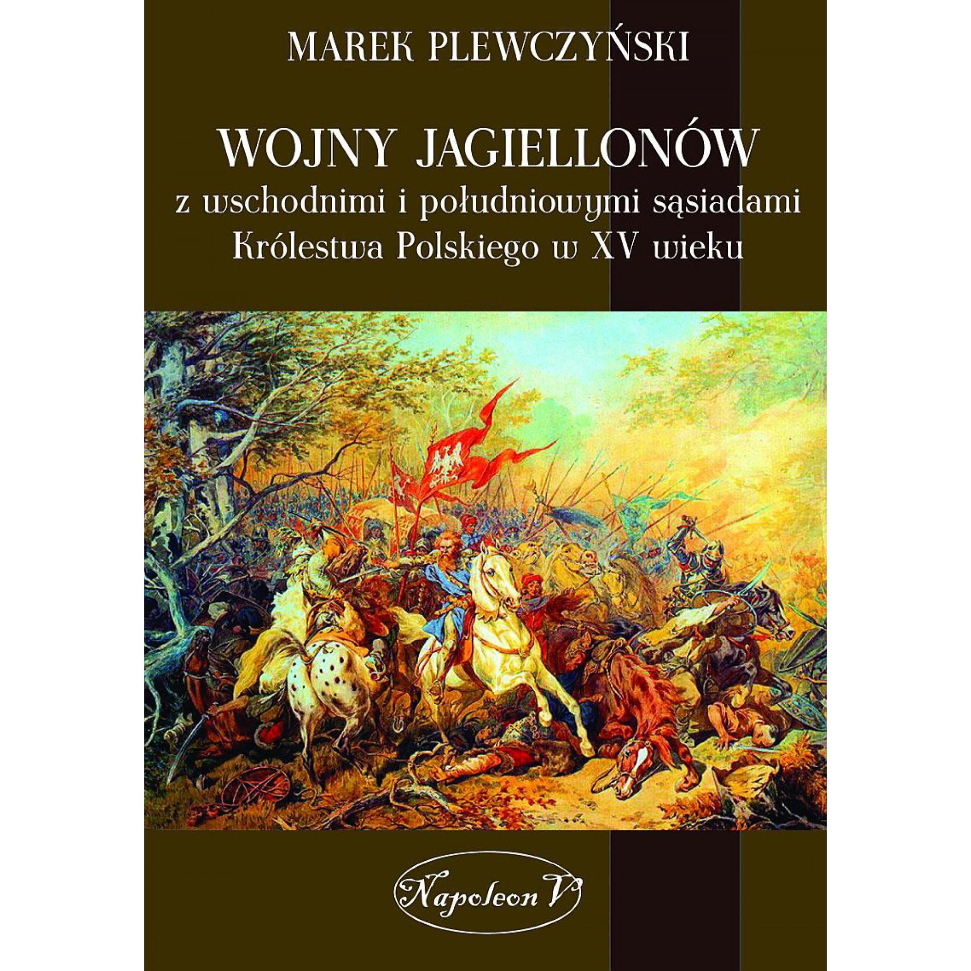 Wojny Jagiellonów z wschodnimi i południowymi sąsiadami Królestwa Polskiego w XV wiek