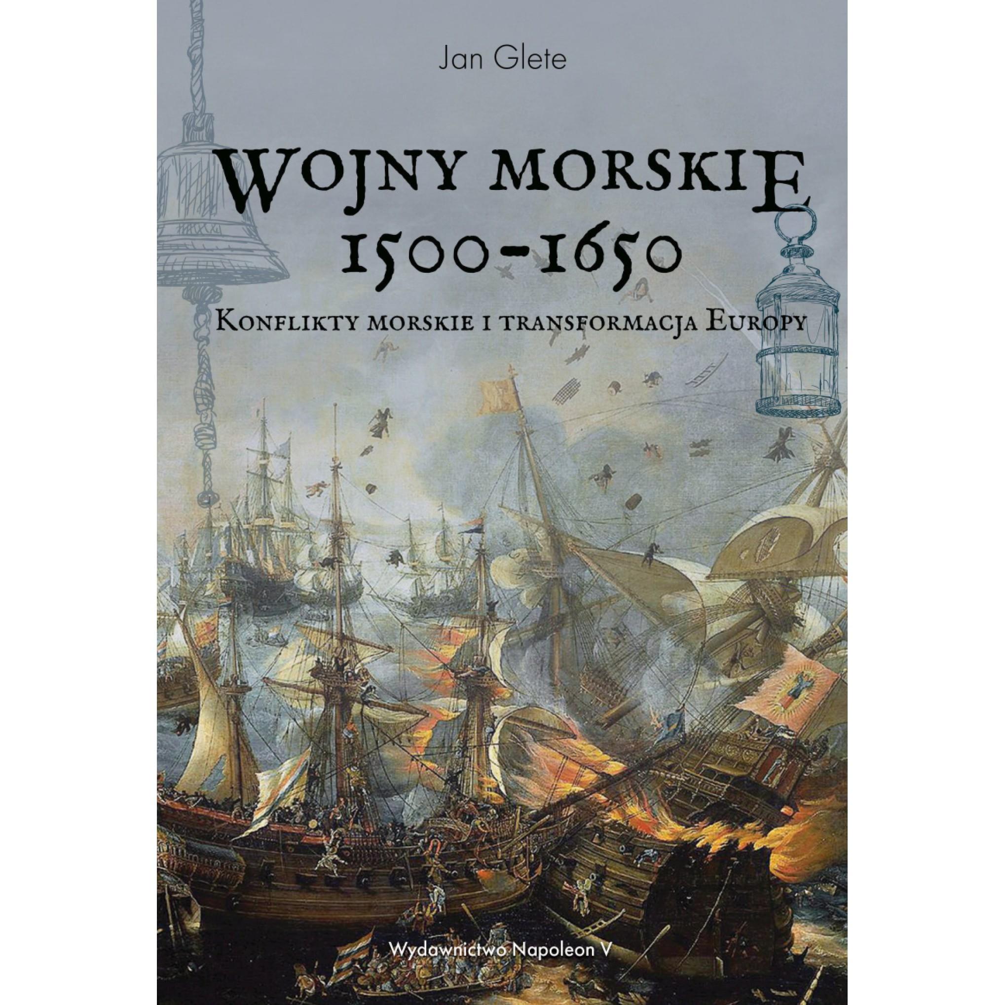 Wojny morskie 1500-1650. Konflikty morskie i transformacja Europy