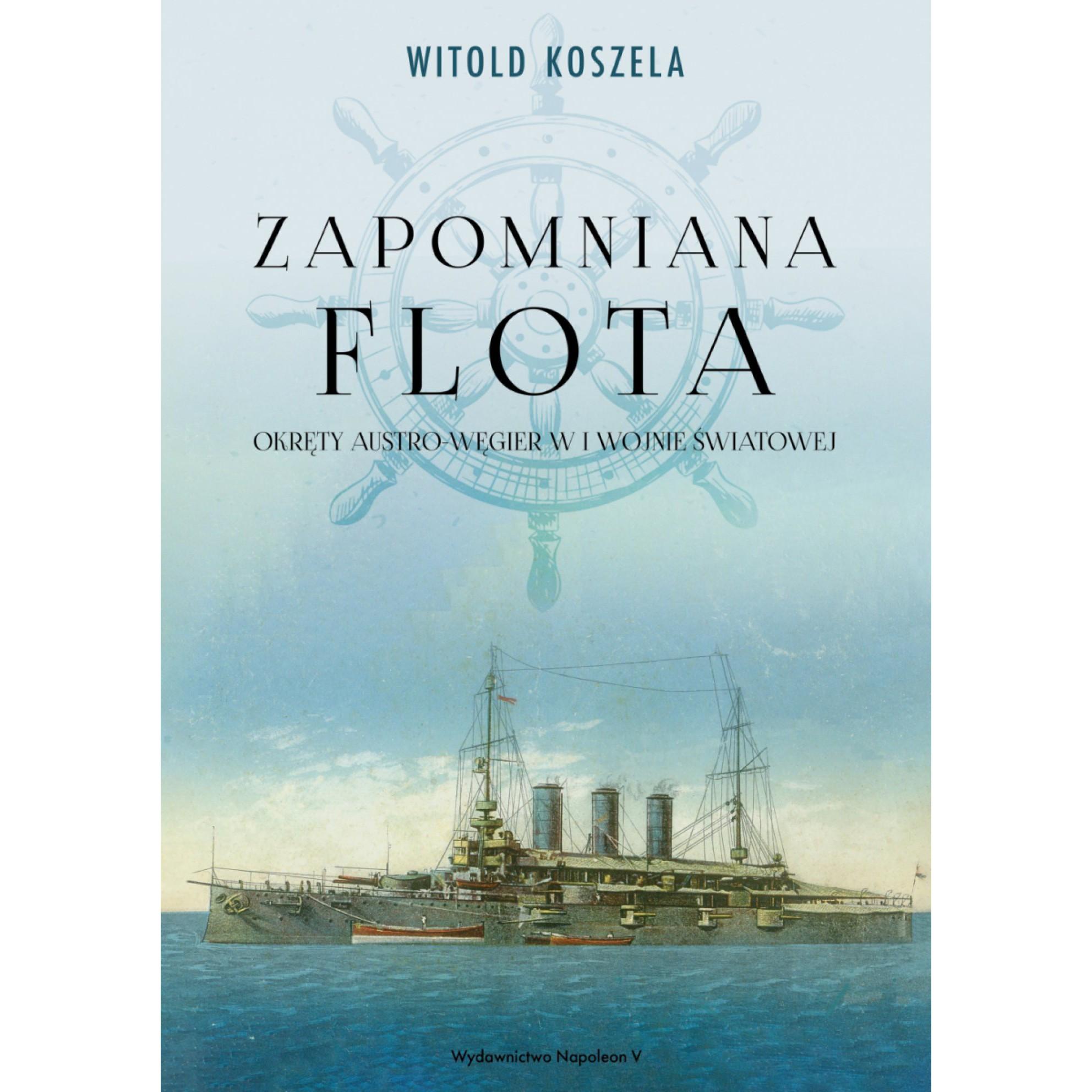 Zapomniana flota. Okręty Austro-Węgier w I wojnie światowej