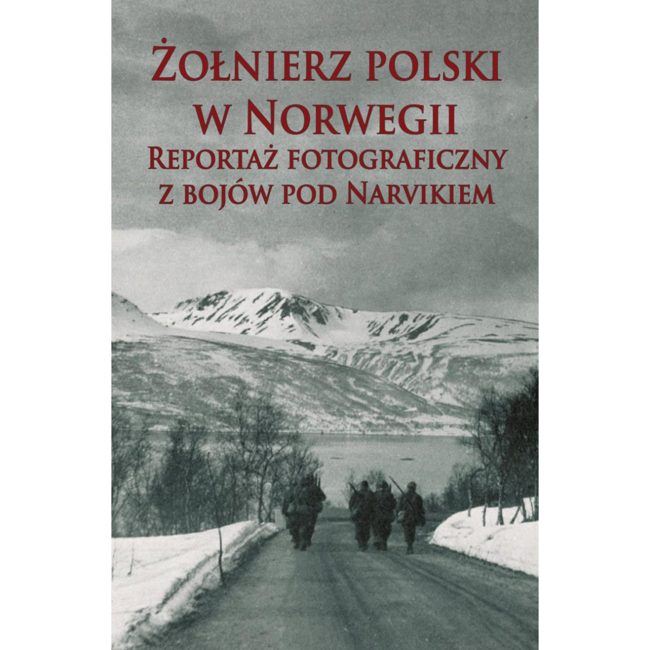 Żołnierz polski w Norwegii. Reportaż fotograficzny z bojów pod Narvikiem