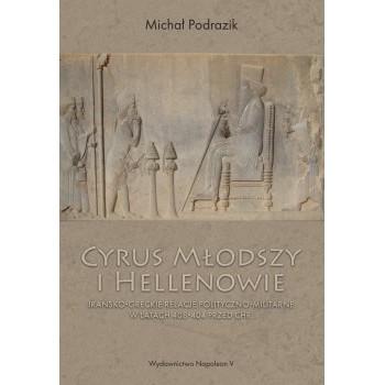 Cyrus Młodszy i Hellenowie. Irańsko-greckie relacje polityczno-militarne w latach 408-404 przed Chr. - Outlet