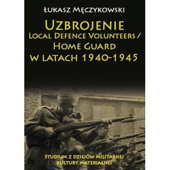 Uzbrojenie Local Defence Volunteers / Home Guard w latach 1940-1945. Studium z dziejów militarnej kultury materialnej - Outlet