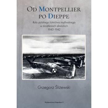 Od Montpellier po Dieppe. Rola polskiego lotnictwa myśliwskiego w działaniach alianckich 1940-1942 - Outlet