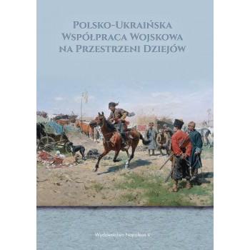 Polsko-Ukraińska Współpraca Wojskowa na Przestrzeni Dziejów - Outlet