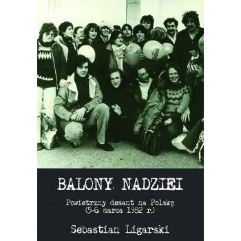 Balony nadziei. Powietrzny desant na Polskę (5-6 marca 1982 r.) - Outlet