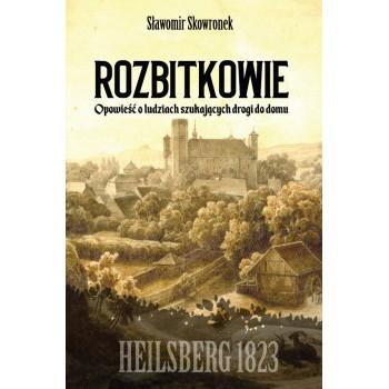 Rozbitkowie. Heilsberg roku 1823. Opowieść o ludziach szukających drogi do domu - Outlet