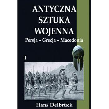 Antyczna sztuka wojenna tom I Persja-Grecja-Macedonia - Outlet