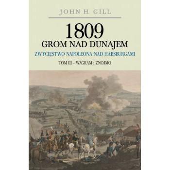 1809 Grom nad Dunajem. Zwycięstwo Napoleona nad Habsburgami. Tom III Wagram i Znojmo