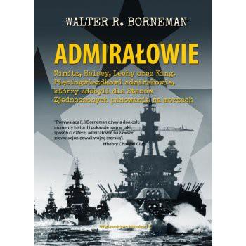 ADMIRAŁOWIE. Nimitz, Halsey, Leahy oraz King. Pięciogwiazdkowi admirałowie, którzy zdobyli dla Stanów Zjednoczonych panowanie na morzach