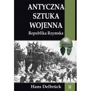 Antyczna sztuka wojenna tom II Republika Rzymska