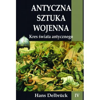 Antyczna sztuka wojenna tom IV Kres świata Antycznego