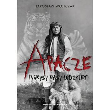 Apacze. Tygrysy rasy ludzkiej