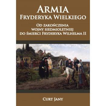 Armia Fryderyka Wielkiego. Od zakończenia wojny siedmioletniej do śmierci Fryderyka Wilhelma II Tom III