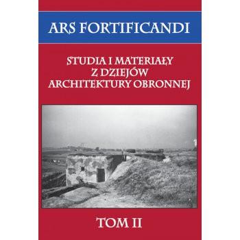 Ars fortificandi. Studia i materiały z dziejów architektury obronnej tom II