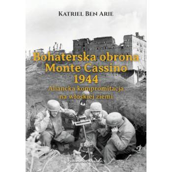 Bohaterska obrona Monte Cassino 1944. Aliancka kompromitacja na włoskiej ziemi
