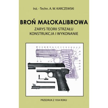 Broń małokalibrowa. Zarys teorii strzału. Konstrukcja i wykonanie