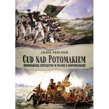 Cud nad Potomakiem. Amerykańskie zwycięstwo w wojnie o niepodległość