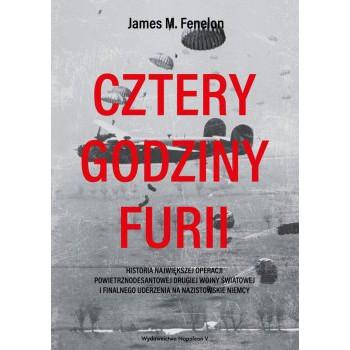 Cztery godziny furii. Historia największej operacji powietrznodesantowej drugiej wojny światowej i finalnego uderzenia na nazistowskie Niemcy