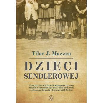 Dzieci Sendlerowej. Niezwykła historia Ireny Sendlerowej nazywanej Aniołem z warszawskiego getta. Bohaterki, która ocaliła przed śmiercią i deportacją 2500 dzieci