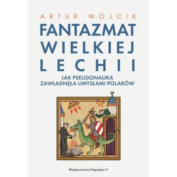 Fantazmat Wielkiej Lechii. Jak pseudonauka zawładnęła umysłami Polaków