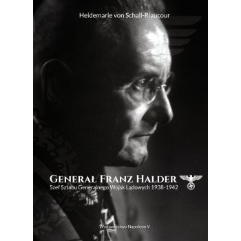 Generał Franz Halder. Szef Sztabu Generalnego Wojsk Lądowych 1938-1942