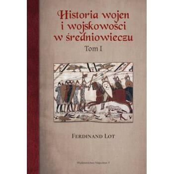 Historia wojen i wojskowości w średniowieczu tom I