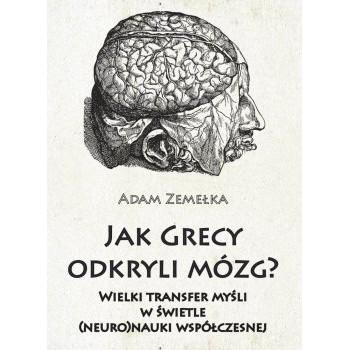 Jak Grecy odkryli mózg? Wielki transfer myśli w świetle (neuro)nauki współczesnej