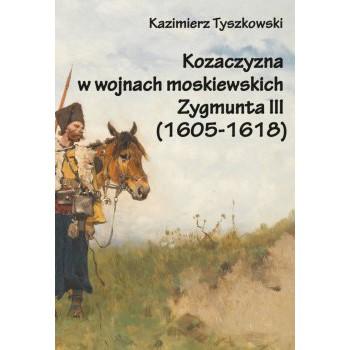 Kozaczyzna w wojnach moskiewskich Zygmunta III (1605-1618)