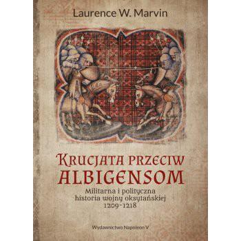 Krucjata przeciw albigensom. Militarna i polityczna historia wojny oksytańskiej, 1209-1218