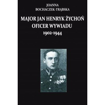 Major Jan Henryk Żychoń oficer wywiadu 1902-1944