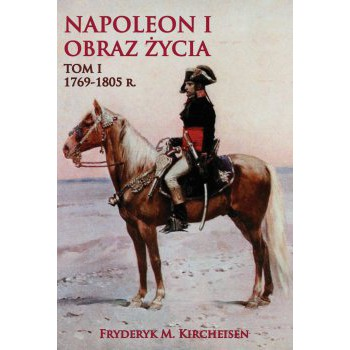 Napoleon I Obraz życia tom I 1769-1805