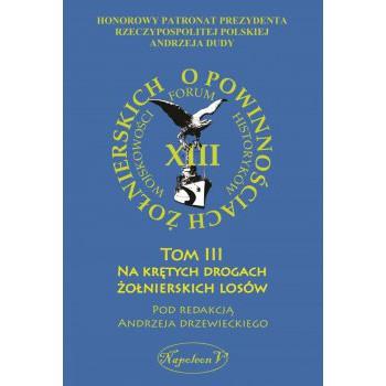 """""""O powinnościach żołnierskich"""". Tom III Na krętych drogach żołnierskich losów"""