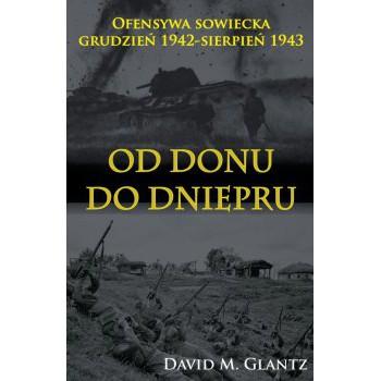 Od Donu do Dniepru. Ofensywa sowiecka grudzień 1942-sierpień 1943