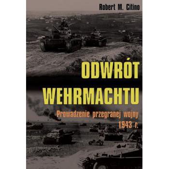 Odwrót Wehrmachtu. Prowadzenie przegranej wojny 1943 roku