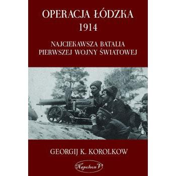 Operacja Łódzka 1914. Najciekawsza batalia I Wojny Światowej