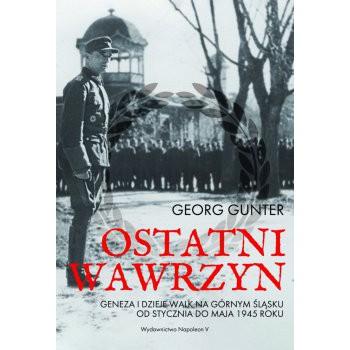 Ostatni wawrzyn. Geneza i dzieje walk na Górnym Śląsku od stycznia do maja 1945 roku
