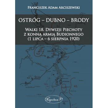 OSTRÓG – DUBNO  – BRODY. Walki 18. Dywizji Piechoty z konną armią Budionnego (1 lipca – 6 sierpnia 1920)