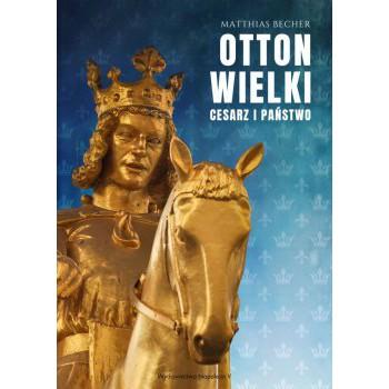 Otton Wielki. Cesarz i państwo