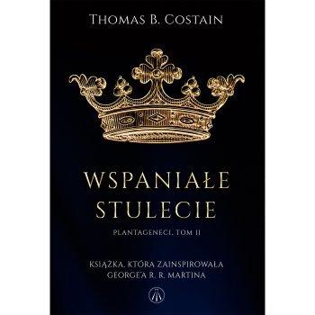 Plantageneci. Tom II Wspaniałe stulecie