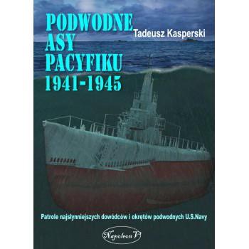 Podwodne asy Pacyfiku 1941-1945. Patrole najsłynniejszych dowódców okrętów podwodnych U.S. Navy