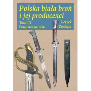 Polska biała broń i jej producenci. Tom II/2 Firmy warszawskie