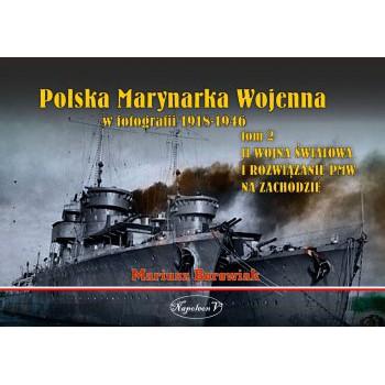 Polska Marynarka Wojenna w fotografii. Tom II. II wojna światowa i rozwiązanie PWM na Zachodzie