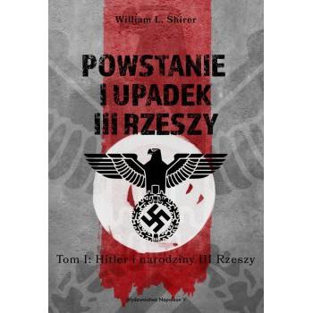 Powstanie i upadek III Rzeszy. Tom I Hitler i narodziny III Rzeszy