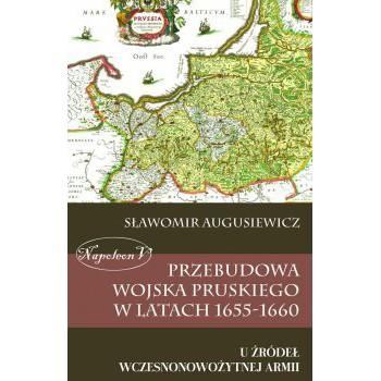 Przebudowa wojska pruskiego w latach 1655-1660. U źródeł wczesnonowożytnej armii