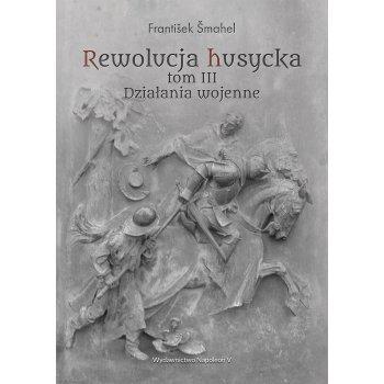 Rewolucja husycka tom III Działania wojenne