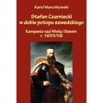 Stefan Czarniecki w dobie potopu szwedzkiego (kampania nad Wisłą i Sanem r. 1655/56)