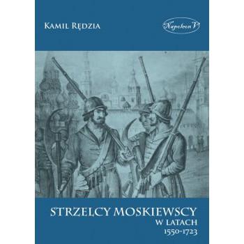 Strzelcy moskiewscy w latach 1550-1723