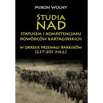 Studia nad statusem i kompetencjami dowódców kartagińskich w okresie przewagi Barkidów (237-201 p.n.e.)