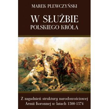W służbie polskiego króla. Z zagadnień struktury narodowościowej Armii Koronnej w latach 1500-1574