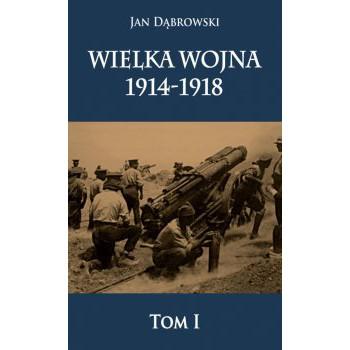 Wielka Wojna 1914-1918 t. I